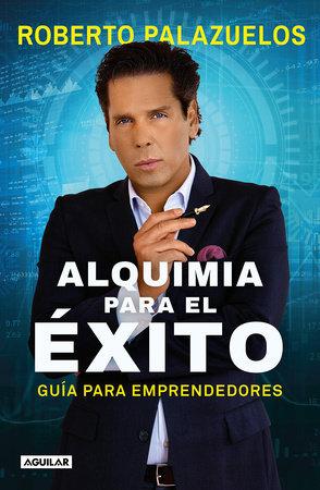 Alquimia para el éxito / The Alchemy of Success by Roberto Palazuelos