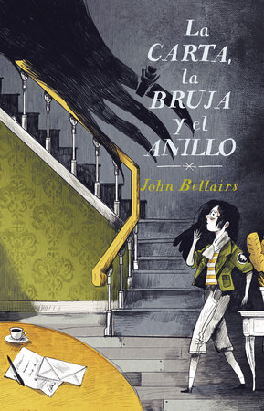 La carta, la bruja y el anillo / The Letter, the Witch, and the Ring by John Bellairs