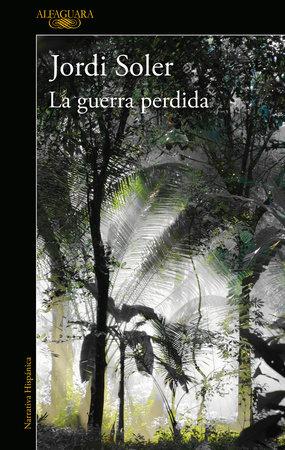 La guerra perdida / The Lost War by Jordi Soler
