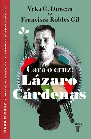 Cara o cruz: Lázaro Cárdenas / Heads or Tails: Lazaro Cardenas by Veka G Duncan