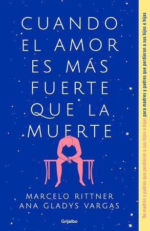 Cuando el amor es más fuerte que la muerte / When Love Is Greater Than Death by Marcelo Rittner and Ana Gladys Vargas