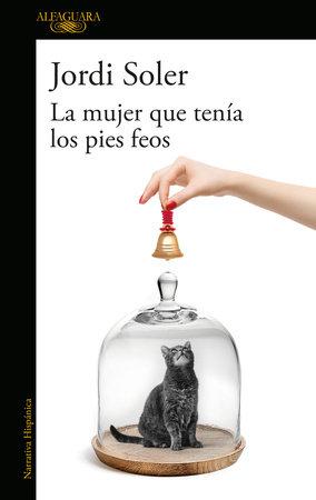 La mujer que tenía los pies feos / The Woman Who Had Ugly Feet by Jordi Soler