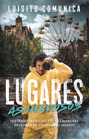 Lugares asombrosos: Travesías insólitas y otras maneras extrañas de conocer al mundo / Amazing Places: Unusual Journeys and Other Strange Ways of Getting&
