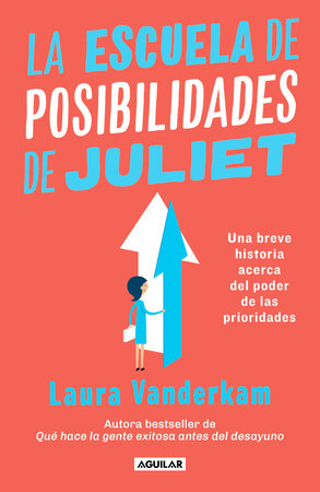 La escuela de posibilidades de Juliet: Una breve historia acerca del poder de las necesidades / Juliet's School of Possibilities: A Little Story About the by Laura Vanderkam