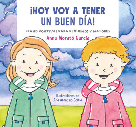 Hoy voy a tener un buen día / I Am Going to Have a Great Day Today!. Positive phrases for young and old by Anna Morato
