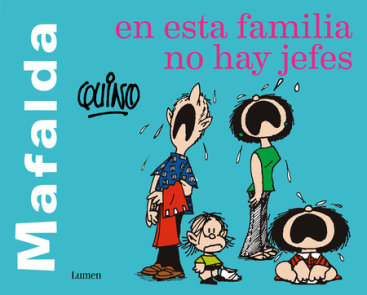Mafalda. En esta familia no hay jefes / Mafalda. In this family there are no bosses