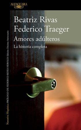 Amores adúlteros. La historia completa / Adulterous Love. The Complete History by Beatriz Rivas and Federico Traeger