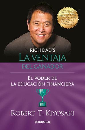 La ventaja del ganador: El poder de la educación financiera / Unfair Advantage. The power of Financial Education by Robert T. Kiyosaki