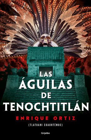 Las águilas de Tenochtitlán / The Eagles of Tenochtitlan by Enrique Ortiz