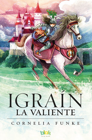 Igrain la valiente/ Igraine The Brave by Cornelia Funke