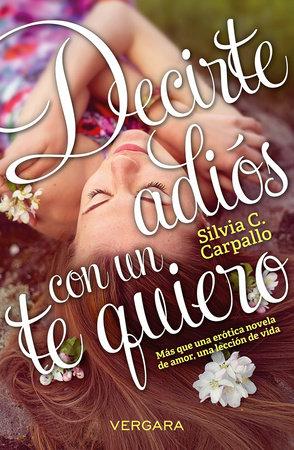 Decirte adios con un te quiero / Say Goodbye with Love You by Silvia Carpallo