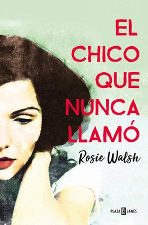 El chico que nunca llamó / Ghosted by Rosie Walsh