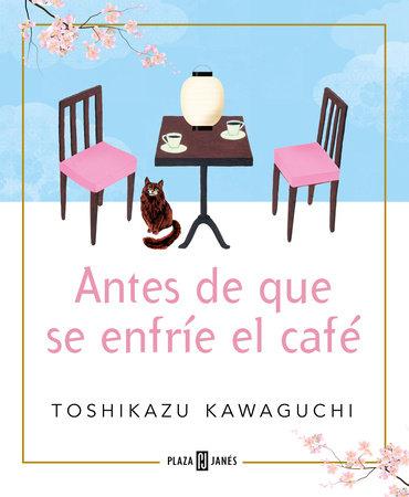 Antes de que se enfríe el café / Before the Coffee Gets Cold by Toshikazu Kawaguchi