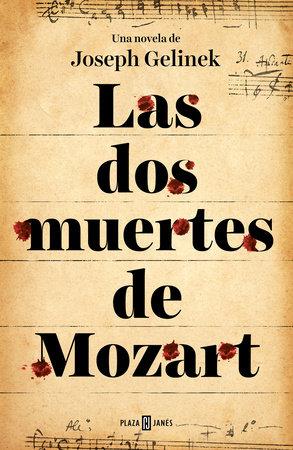 Las dos muertes de Mozart / Mozart's Two Deaths by Joseph Gelinek