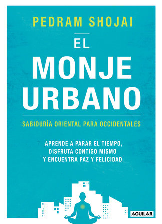 El monje urbano / The Urban Monk: Eastern Wisdom and Modern Hacks to Stop Time a nd Find Success, Happiness, and Peace by Pedram Shojai