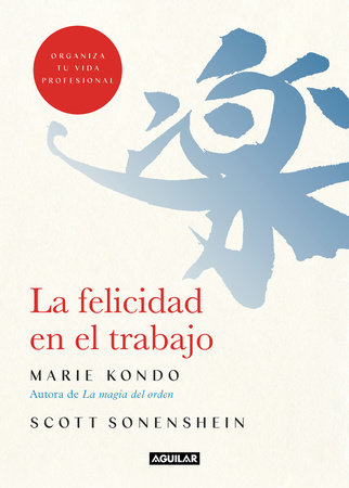La felicidad en el trabajo / Joy at Work : Organizing Your Professional Life by Marie Kondo and Scott Sonenshein