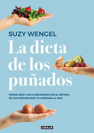 La dieta de los puñados: Pierde peso y no lo recuperes con el método de los puñados que te cambiará la vida / The Scandi Sense Diet : Lose Weight and Keep by Suzy Wengel