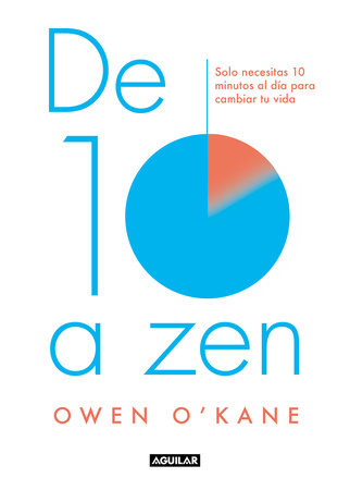 De diez a zen: : 10 minutos al día para estar en calma / Ten to Zen: Ten Minutes a Day to a Calmer, Happier You by Owen O'Kane
