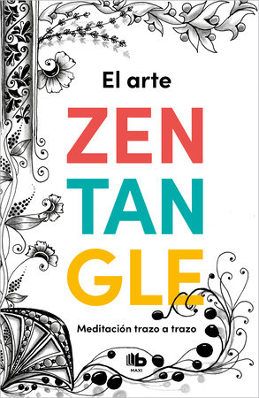 El arte Zentangle: Meditación trazo a trazo / Zentangle Art: Stroke by Stroke Me ditation by Maria Pérez-Tovar and MERCEDES PÉREZ-TOVAR