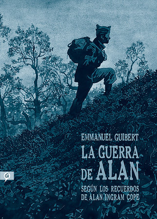 La guerra de Alan: Según los recuerdos de Alan Ingram Cope / Alan's War: The Memories of G.I. Alan Cope by Emmanuel Guibert