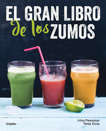 El gran libro de los zumos / Green Smoothies by Irina Pawassar and Tanja Dusy