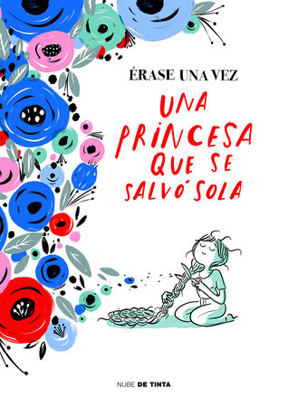 Érase una vez una princesa que se salvó sola / Once Upon a Time There Was a Princess Who Saved Herself by Varios autores