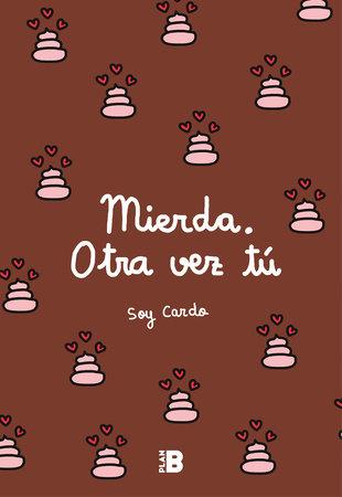 Mierda, otra vez tú / Damn, You Again by Soy Cardo