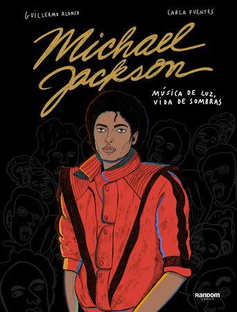 Michael Jackson, música de luz, vida de sombras / Michael Jackson, Music of Light, Life of Shadows. by Guillermo Alonso and Carla Fuentes