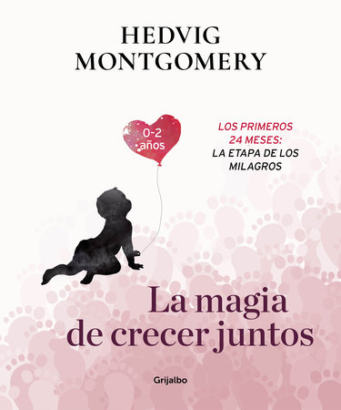 La magia de crecer juntos 2: Los primeros 24 meses: la etapa de los milagros / The Magic of Growing Up Together 2. The First 24 Months: The Miracle Stage by Hedvig Montgomery