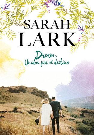 Dream. Unidos por el destino / Dream: United by Destiny by Sarah Lark