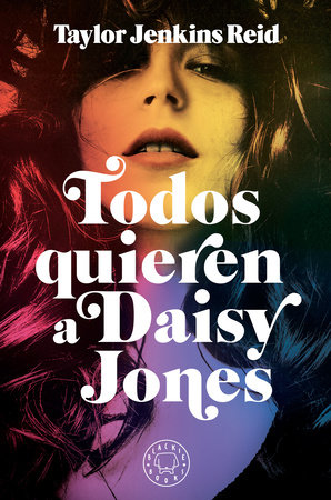 Todos quieren a Daisy Jones / Daisy Jones & The Six by Taylor Jenkins Reid