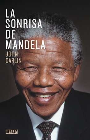 La sonrisa de Mandela / Knowing Mandela: A Personal Portrait by John Carlin