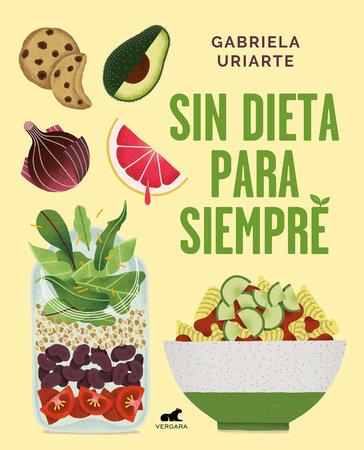 Sin dieta para siempre / Never Diet Again by Gabriela Uriarte