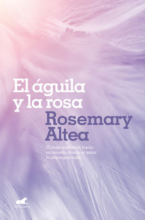 El águila y la rosa / The Eagle and The Rose by Rosemary Altea