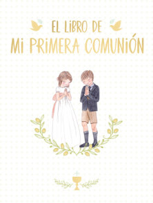 El libro de mi Primera Comunión / Your First Communion Keepsake Book