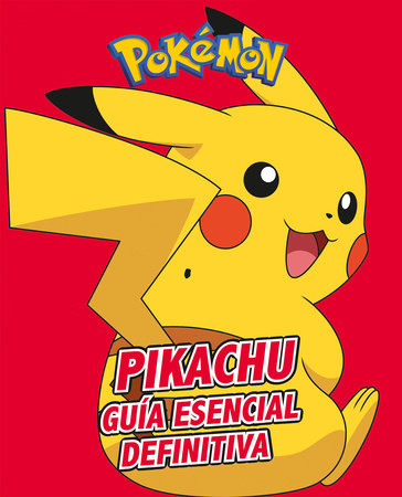 Pikachu. Guía esencial definitiva / All About Pikachu by Varios autores