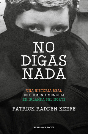 No digas nada / Say Nothing: A True Story of Murder and Memory in Northern Ireland by Patrick Radden Keefe