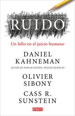 Ruido:Un fallo en el juicio humano / Noise: A Flaw in Human Judgment by Daniel Kahneman, Olivier Sibony and Cass R. Sunstein
