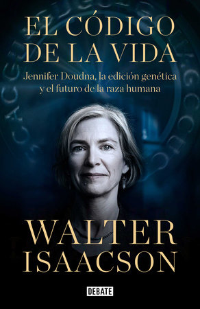 El código de la vida / The Code Breaker: Jennifer Doudna, Gene Editing, and the Future of the Human by Walter Isaacson
