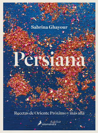 Persiana: Recetas de Oriente Próximo y más allá / Persiana: Recipes from the Mid dle East & beyond by Sabrina Ghayour