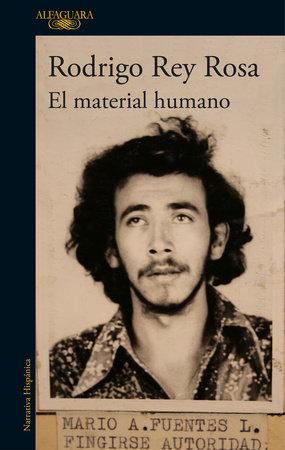El material humano / Human Matter by Rodrigo Rey Rosa