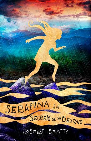 Serafina y el secreto de su destino/ Serafina and the Splintered Heart by Robert Beatty