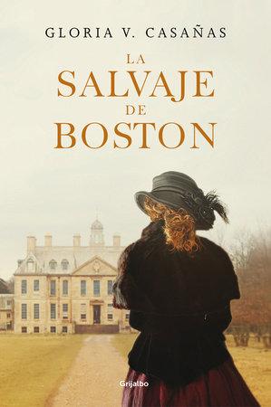 La salvaje de Boston / The Boston Savage by Gloria V. Casanas