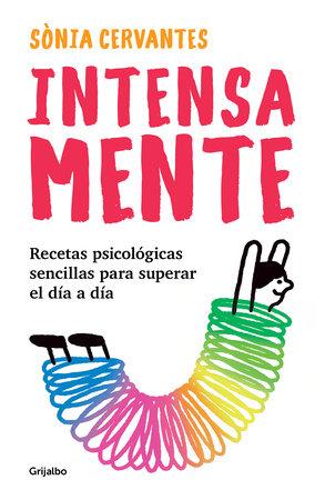 Intensa-mente: Recetas psicológicas sencillas para superar el día a día / Intensely by Sonia Cervantes