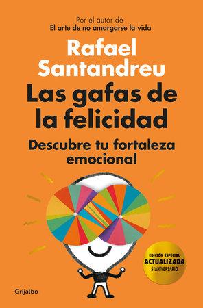 Las gafas de la felicidad. Edicion 5to. Aniversario: Descubre tu fortaleza emocional / The Lenses of Happiness by Rafael Santandreu