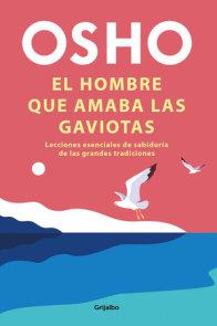 El hombre que amaba las gaviotas / The Man Who Loved Seagulls : Essential Life Lessons from the World's Greatest Wisdom Traditions