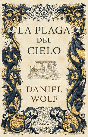 La plaga del cielo / The Gift of Heaven. by Daniel Wolf