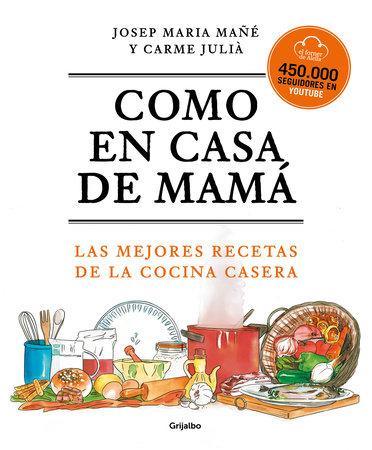 Como en casa de mamá: Las mejores recetas de la cocina casera / Like At Mom's Ho use by El Forner de Alella, Josep Maria Mañe and Carme Julia