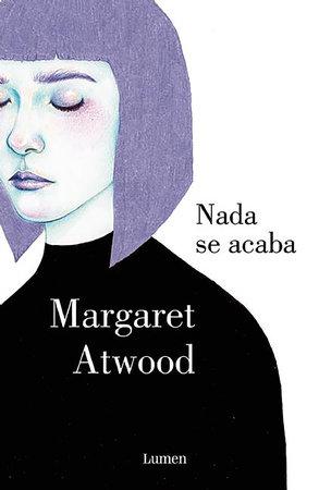 Nada se acaba / Life Before Man by Margaret Atwood