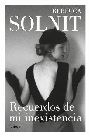 Recuerdos de mi inexistencia / Recollections of My Nonexistence: a Memoir by Rebecca Solnit